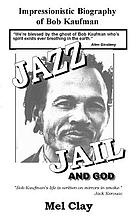 Jazz, jail and God : an impressionistic biography of Bob Kaufman