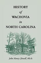 History of Wachovia in North Carolina : the Unitas fratrum or Moravian church in North Carolina during a century and a half, 1752-1902, from the original German and English manuscripts and records in the Wachovia archives, Salem, North Carolina