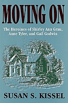 Moving on : the heroines of Shirley Ann Grau, Anne Tyler, and Gail Godwin
