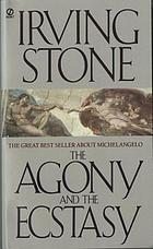 The agony and the ecstasy : a biographical novel of Michelangelo