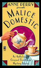 Anne Perry presents Malice domestic. 6 : an anthology of original traditional mystery stories.