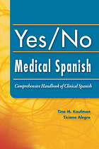 Yes/no medical Spanish : comprehensive handbook of clinical Spanish