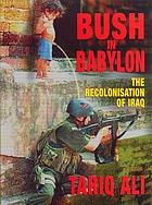 Bush in Babylon : the recolonisation of Iraq