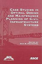 Case studies in optimal design and maintenance planning of civil infrastructure systems