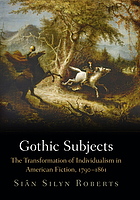 Gothic subjects : the transformation of individualism in American fiction, 1790-1861