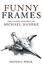 Funny frames : the filmic concepts of Michael Haneke
