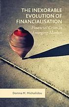 The inexorable evolution of financialisation : financial crises in emerging markets