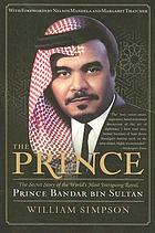 The prince : the secret story of the most intriguing Saudi royal : Prince Bandar bin Sultan