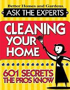 Ask the experts : cleaning your home 671 secrets the pros know.