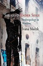 Sarajevo under siege : anthropology in wartime