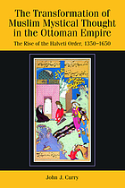 The transformation of Muslim mystical thought in the Ottoman Empire : the rise of the Halveti order, 1350-1750
