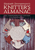 Elizabeth Zimmermann's Knitter's almanac : the commemorative edition.