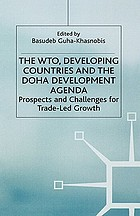 The WTO, developing countries and the Doha development agenda : propects and challenges for trade-led growth