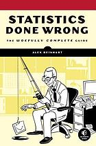 Statistics done wrong : the woefully complete guide