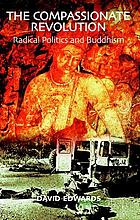 The compassionate revolution : radical politics and Buddhism