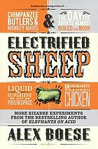 Electrified sheep : and other bizarre experiments