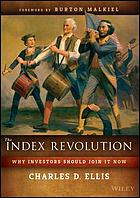 The index revolution : why investors should join it now
