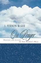J. Vernon McGee on prayer : praying and living in the Father's will