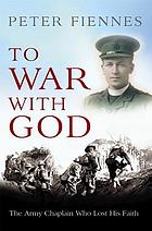 To war with God : the army chaplain who lost his faith
