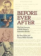 Before ever after : the lost lectures of Walt Disney's Animation Studio