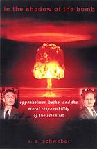 In the shadow of the bomb : Bethe, Oppenheimer, and the moral responsibility of the scientist