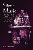 Silent music : the life, work, and thought of Saint John of the Cross