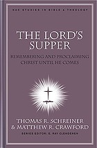 The Lord's Supper : remembering and proclaiming Christ until He comes