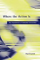 Where the action is : the foundations of embodied interaction