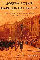 Joseph Roth's march into history : from the early novels to Radetzkymarsch and Die Kapuzinergruft