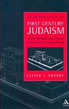 An introduction to first century Judaism : Jewish religion and history in the Second Temple period