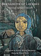 Bernadette of Lourdes : the mystery of Mary & the eternal feminine : paintings & sculptures