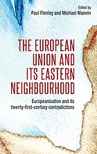 The European Union and its eastern neighbourhood : Europeanisation and its twenty-first-century contradictions