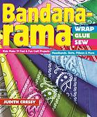 Bandana-rama : wrap, glue, sew : 21 fast & fun craft projects, headbands, skirts, pillows & more