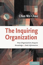 The inquiring organization : how organizations acquire knowledge and seek information