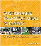 Sustainable transportation planning : tools for creating vibrant, healthy, and resilient communities