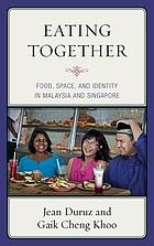Eating Together: Food, Space, and Identity in Malaysia and Singapore cover image