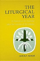 The liturgical year : its history & its meaning after the reform of the liturgy