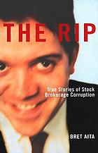 The rip : true stories of stock brokerage corruption