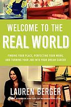 Welcome to the real world : finding your place, perfecting your work, and turning your job into your dream career