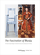 The fascination of Persia : the Persian-European dialogue in seventeenth-century art & contemporary art from Tehran