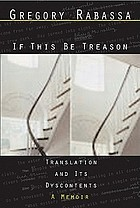 If this be treason : translation and its dyscontents : a memoir