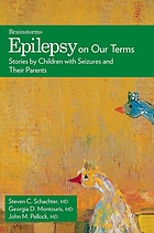 Epilepsy on our terms : stories by children with seizures and their parents