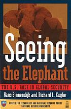 Seeing the elephant : the U.S. role in global security