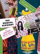 The Warhol economy : how fashion, art, and music drive New York City