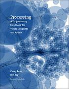 Processing : a programming handbook for visual designers and artists