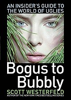 Bogus to bubbly : an insider's guide to the world of uglies