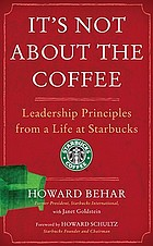It's not about the coffee : leadership principles from a life at Starbucks