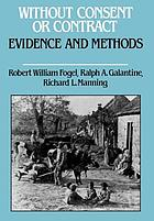 Without consent or contract : the rise and fall of American slavery : evidence and methods