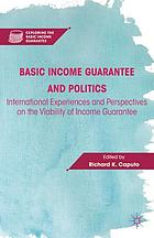 Basic income guarantee and politics : international experiences and perspectives on the viability of income guarantee