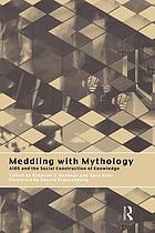 Meddling with mythology : AIDS and the social construction of knowledge